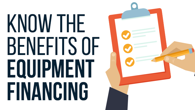 Know The Benefits of Equipment Financing